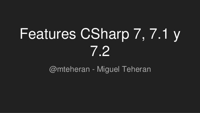Features CSharp 7, 7.1 y 7.2 @mteheran - Miguel Teheran