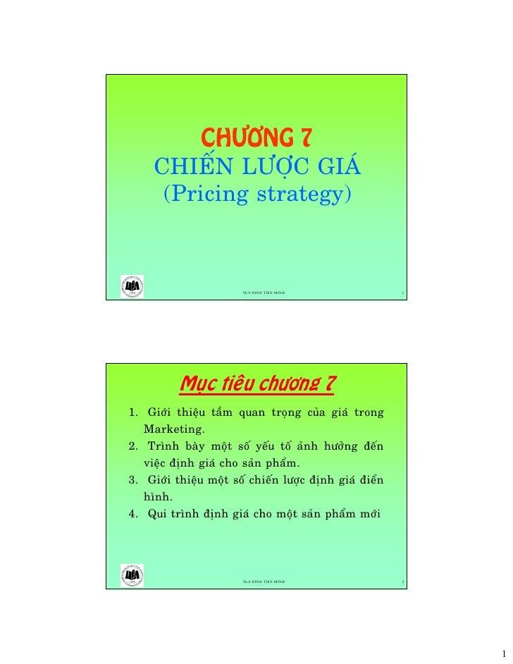 CHÖÔNG 7      CHIEÁN LÖÔÏC GIAÙ       (Pricing strategy)                           Th.S DINH TIEN MINH              1     ...