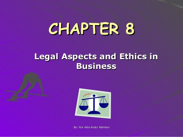 CHAPTER 8 Legal Aspects and Ethics in Business  By: Nor Aida Abdul Rahman