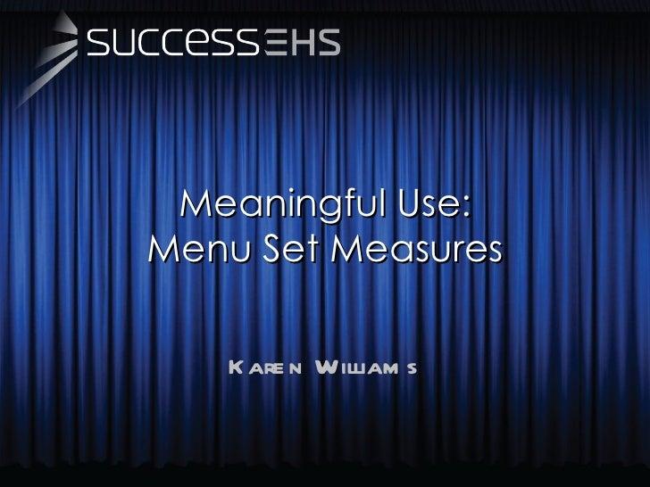 Meaningful Use: Menu Set Measures Karen Williams