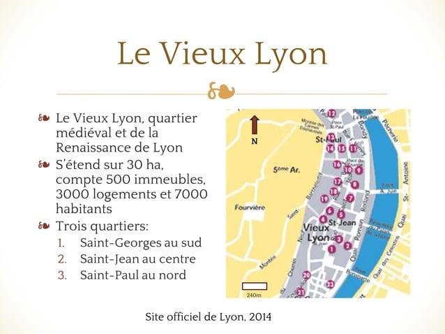 ❧ Le Vieux Lyon ❧ Le Vieux Lyon, quartier médiéval et de la Renaissance de Lyon ❧ S'étend sur 30 ha, compte 500 immeubles,...