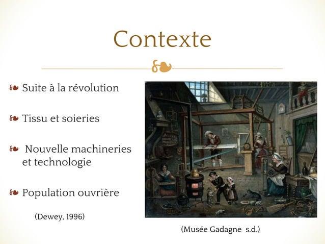 ❧ Contexte ❧ Suite à la révolution ❧ Tissu et soieries ❧ Nouvelle machineries et technologie ❧ Population ouvrière (Dewey,...