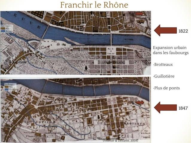 Franchir le Rhône Expansion urbain dans les faubourgs •Brotteaux •Guillotière •Plus de ponts 1822 1847 (Pelletier & Delfan...