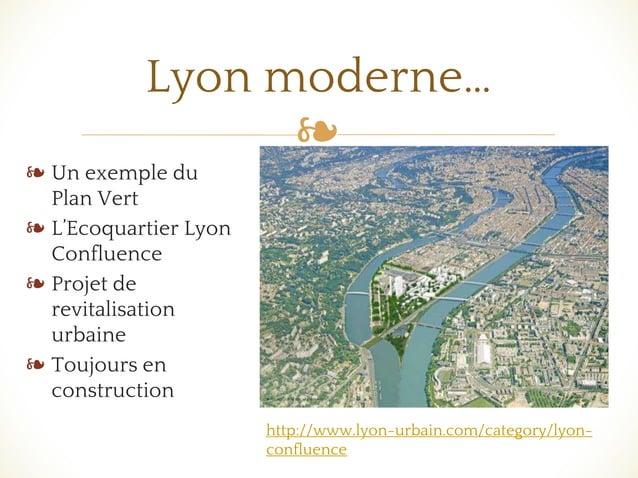 ❧ ❧ Un exemple du Plan Vert ❧ L'Ecoquartier Lyon Confluence ❧ Projet de revitalisation urbaine ❧ Toujours en construction ...