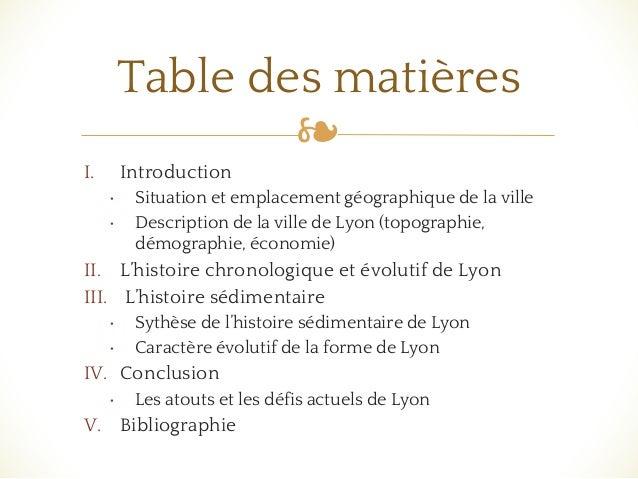 ❧ I. Introduction • Situation et emplacement géographique de la ville • Description de la ville de Lyon (topographie, démo...