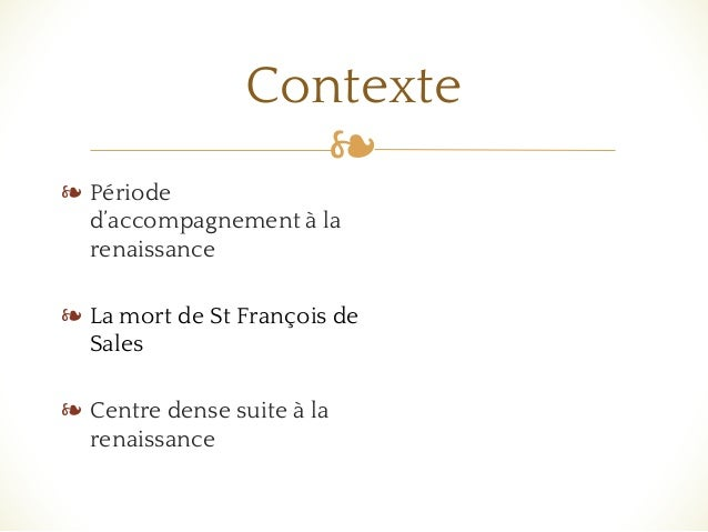 ❧ ❧ Période d'accompagnement à la renaissance ❧ La mort de St François de Sales ❧ Centre dense suite à la renaissance Cont...
