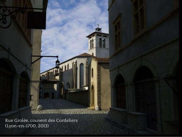 ❧ Rue Grolée, couvent des Cordeliers (Lyon-en-1700, 2013)