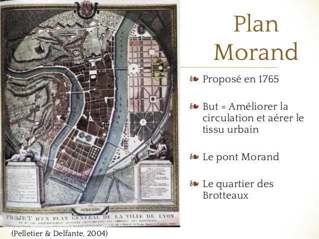 ❧ Plan Morand ❧ Proposé en 1765 ❧ But = Améliorer la circulation et aérer le tissu urbain ❧ Le pont Morand ❧ Le quartier d...