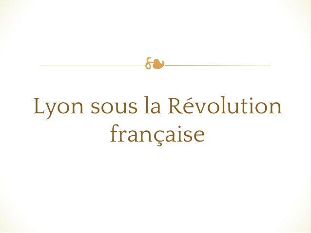 ❧ Lyon sous la Révolution française