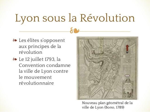 ❧ Lyon sous la Révolution ❧ Les élites s'opposent aux principes de la révolution ❧ Le 12 juillet 1793, la Convention conda...