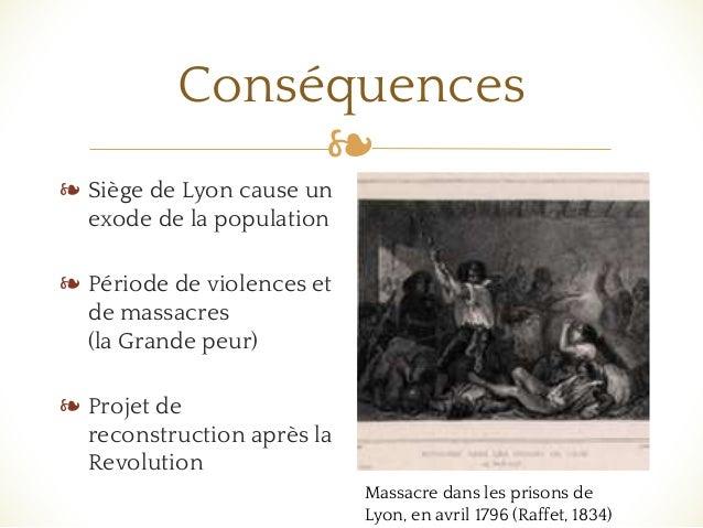 ❧ Conséquences ❧ Siège de Lyon cause un exode de la population ❧ Période de violences et de massacres (la Grande peur) ❧ P...