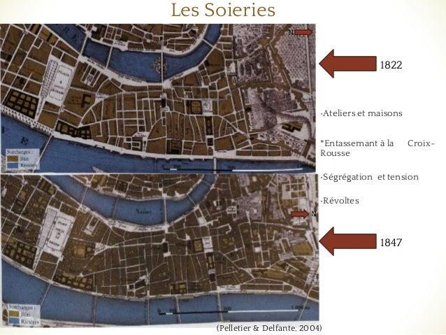 Les Soieries •Ateliers et maisons *Entassemant à la Croix- Rousse •Ségrégation et tension •Révoltes 1822 1847 (Pelletier &...