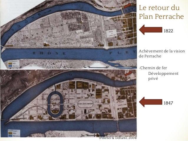 Le retour du Plan Perrache Achèvement de la vision de Perrache •Chemin de fer Développement privé 1822 1847 (Pelletier & D...
