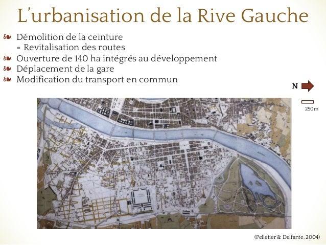 L'urbanisation de la Rive Gauche ❧ Démolition de la ceinture = Revitalisation des routes ❧ Ouverture de 140 ha intégrés au...