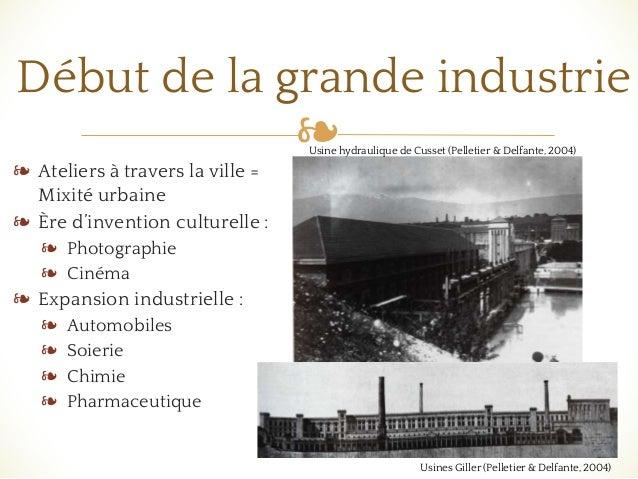 ❧ Début de la grande industrie ❧ Ateliers à travers la ville = Mixité urbaine ❧ Ère d'invention culturelle : ❧ Photographi...