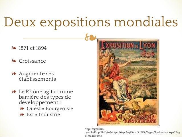 ❧ Deux expositions mondiales ❧ 1871 et 1894 ❧ Croissance ❧ Augmente ses établissements ❧ Le Rhône agit comme barrière des ...