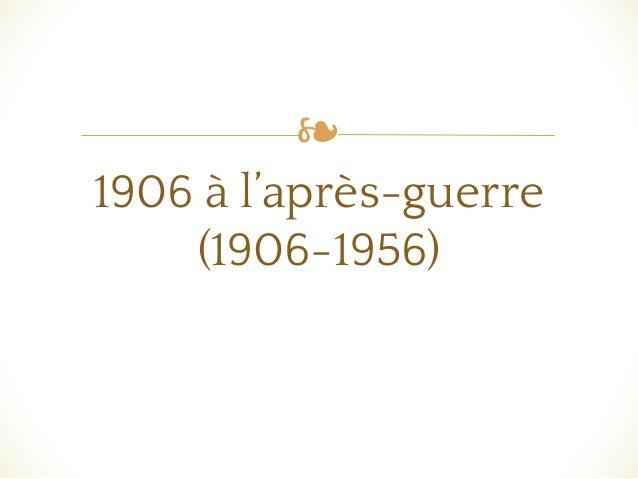 ❧ 1906 à l'après-guerre (1906-1956)