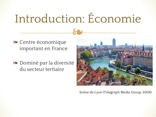 ❧ Introduction: Économie ❧ Centre économique important en France ❧ Dominé par la diversité du secteur tertiaire Scène de L...