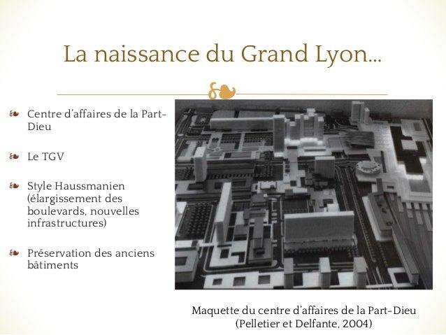 ❧❧ Centre d'affaires de la Part- Dieu ❧ Le TGV ❧ Style Haussmanien (élargissement des boulevards, nouvelles infrastructure...
