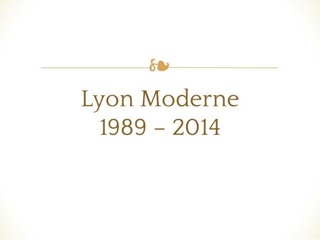 ❧ Lyon Moderne 1989 – 2014