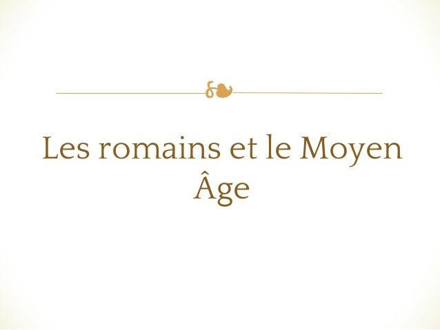 ❧ Les romains et le Moyen Âge