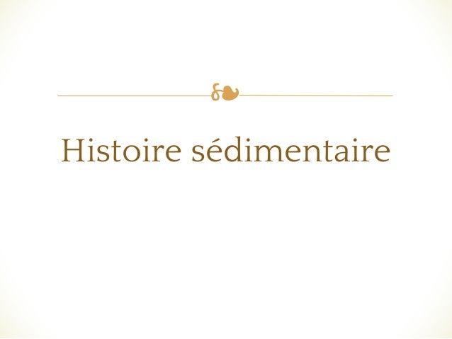 ❧ Histoire sédimentaire