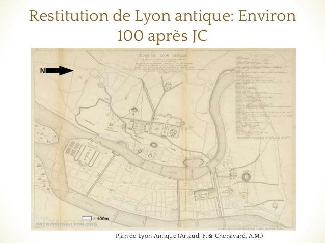 ❧ Restitution de Lyon antique: Environ 100 après JC Plan de Lyon Antique (Artaud, F. & Chenavard, A.M.) Scale, north arrow!
