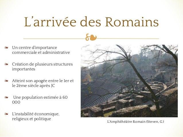 ❧ L'arrivée des Romains ❧ Un centre d'importance commerciale et administrative ❧ Création de plusieurs structures importan...