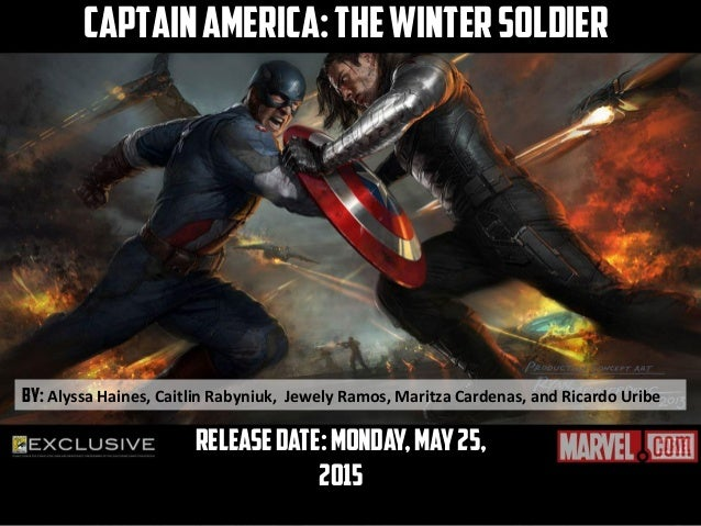 Releasedate:Monday,May25, 2015 CaptainAmerica:TheWinterSoldier By: Alyssa Haines, Caitlin Rabyniuk, Jewely Ramos, Maritza ...