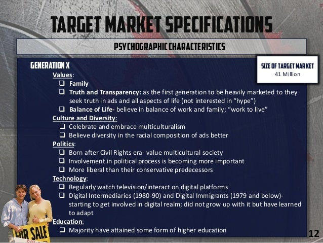 TargetMarketSpecifications GenerationX Values:  Family  Truth and Transparency: as the first generation to be heavily ma...