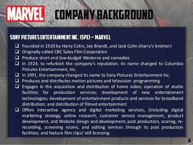 SonyPicturesEntertainmentInc.(SPE)–Marvel  Founded in 1920 by Harry Cohn, Joe Brandt, and Jack Cohn (Harry's brother)  O...