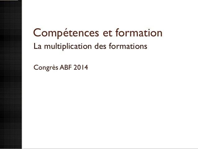 Compétences et formation La multiplication des formations Congrès ABF 2014