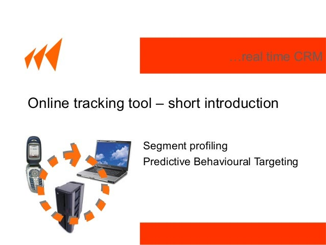 …real time CRM Online tracking tool – short introduction Segment profiling Predictive Behavioural Targeting