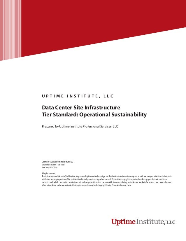 U P T I M E I N S T I T U T E , L L C Data Center Site Infrastructure Tier Standard: Operational Sustainability Prepared b...