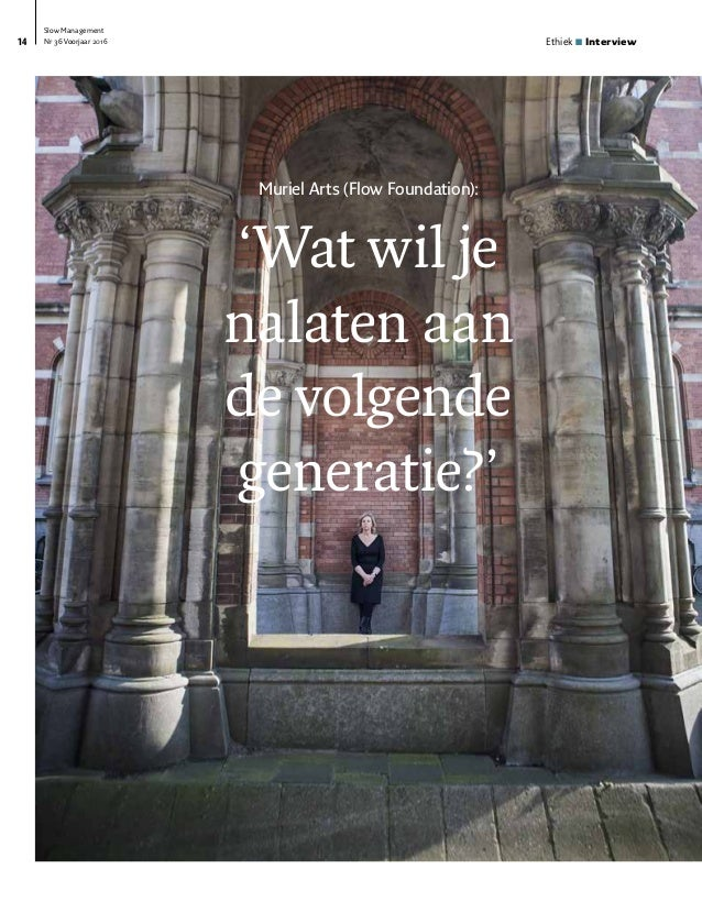 Slow Management Nr 36 Voorjaar 2016 Ethiek ■ Interview Muriel Arts (Flow Foundation): 'Wat wil je nalaten aan de volgende ...
