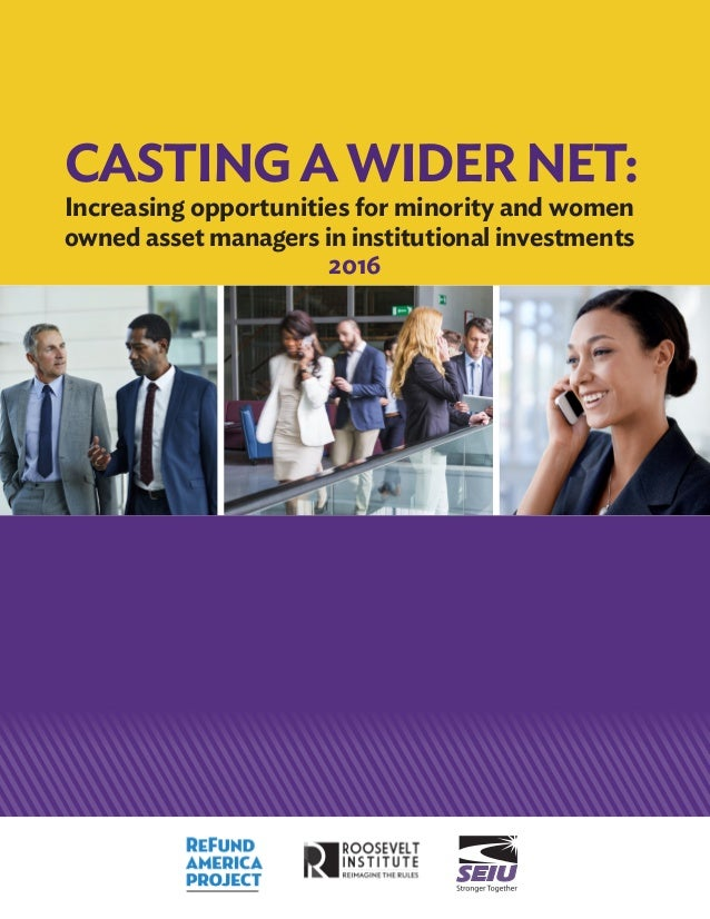 CASTINGAWIDERNET: Increasing opportunities for minority and women owned asset managers in institutional investments 2016