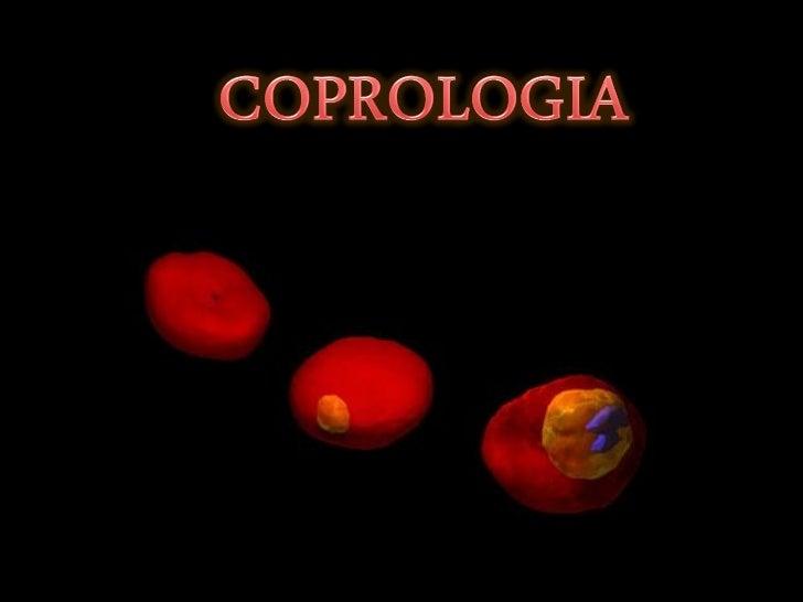 • Abarca todo lo relativo a estudio físico, químico, bacteriológico y  parasitológico de las heces fecales, aplicado al ex...