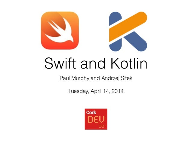Swift and Kotlin Paul Murphy and Andrzej Sitek Tuesday, April 14, 2014