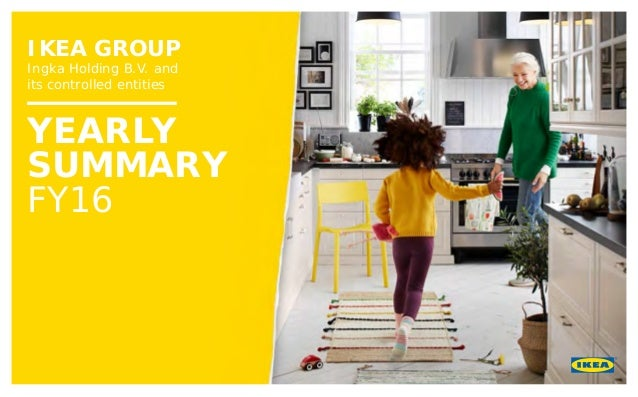 YEARLY SUMMARY FY16 Ingka Holding B.V. and its controlled entities IKEA GROUP