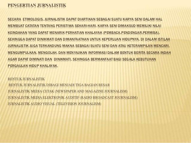 PENGERTIAN JURNALISTIK  SECARA ETIMOLOGIS, JURNALISTIK DAPAT DIARTIKAN SEBAGAI SUATU KARYA SENI DALAM HAL  MEMBUAT CATATAN...
