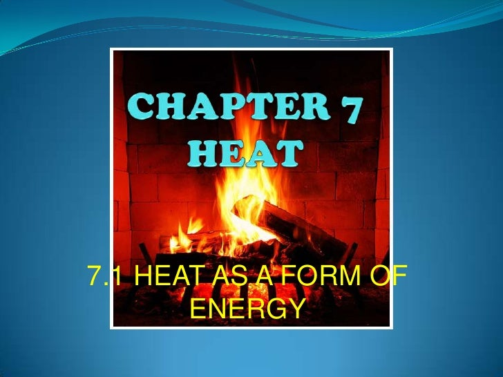 CHAPTER 7HEAT<br />7.1 HEAT AS A FORM OF ENERGY<br />