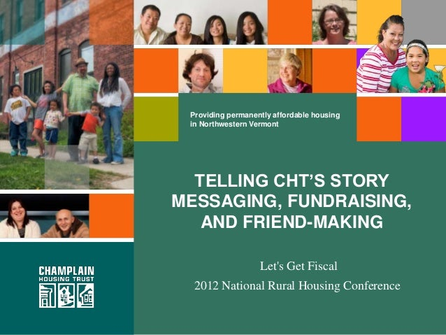 Providing permanently affordable housing in Northwestern Vermont  TELLING CHT'S STORYMESSAGING, FUNDRAISING,   AND FRIEND-...