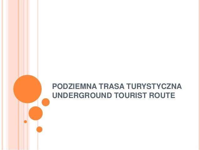 PODZIEMNA TRASA TURYSTYCZNA UNDERGROUND TOURIST ROUTE
