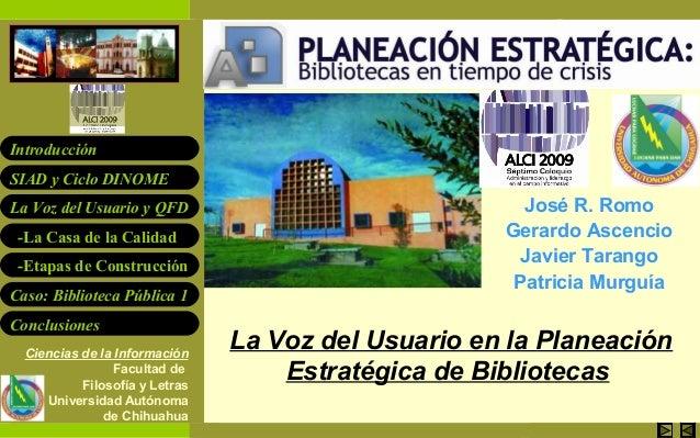 La Voz del Usuario en la Planeación Estratégica de Bibliotecas SIAD y Ciclo DINOME La Voz del Usuario y QFD -La Casa de la...