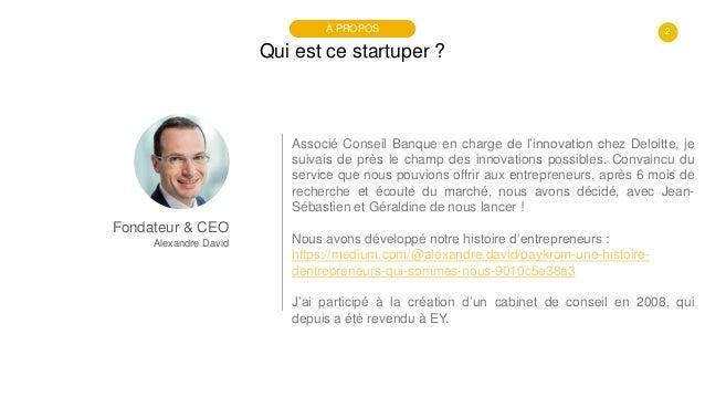 2 Qui est ce startuper ? À PROPOS Fondateur & CEO Alexandre David Associé Conseil Banque en charge de l'innovation chez De...