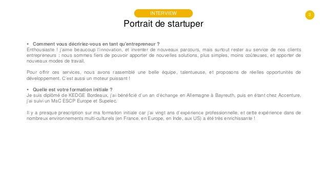 3 Portrait de startuper INTERVIEW  Comment vous décririez-vous en tant qu'entrepreneur ? Enthousiaste ! j'aime beaucoup l...