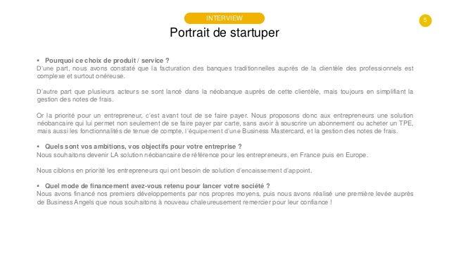 5 Portrait de startuper INTERVIEW  Pourquoi ce choix de produit / service ? D'une part, nous avons constaté que la factur...