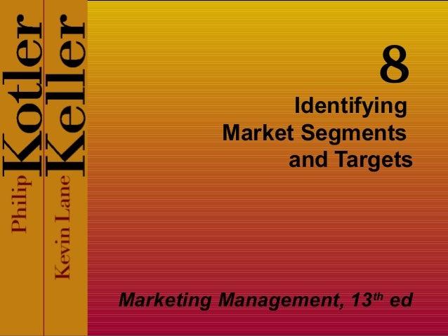 Identifying Market Segments and Targets Marketing Management, 13th ed 8