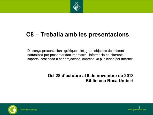 C8 – Treballa amb les presentacions  Dissenya presentacions gràfiques, integrant objectes de diferent  naturalesa per pres...