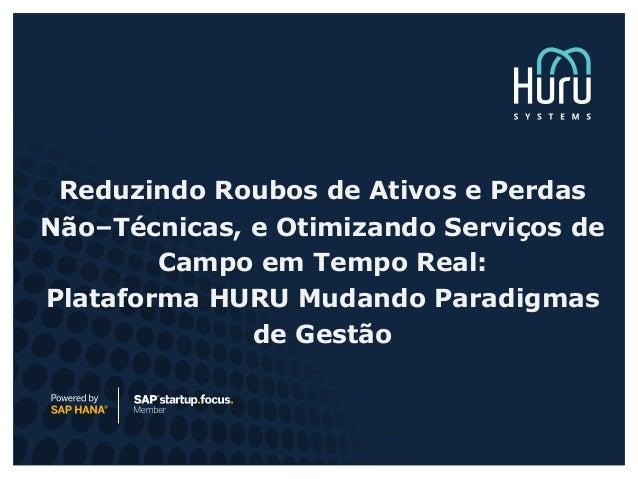 Reduzindo Roubos de Ativos e Perdas Não–Técnicas, e Otimizando Serviços de Campo em Tempo Real: Plataforma HURU Mudando Pa...